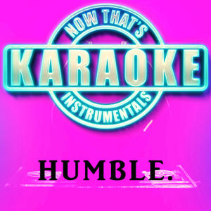Now That's Karaoke Instrumentals - HUMBLE. (Originally Performed by Kendrick Lamar) [Instrumental Karaoke Version]