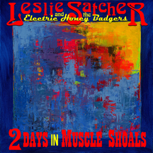 Leslie Satcher and the Electric Honey Badgers - All God's Creatures