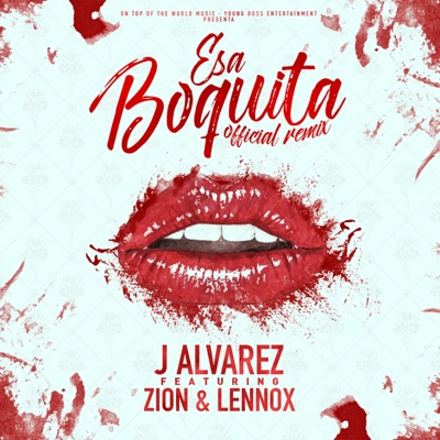 Esa Boquita (feat. Zion & Lennox) [Remix] - Single - J Alvarez