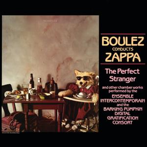 Frank Zappa, Ensemble InterContemporain & Barking Pumpkin Digital Gratification Consort - Boulez Conducts Zappa - The Perfect Stranger
