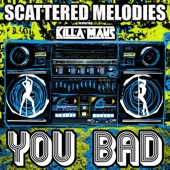 Scattered Melodies - You Bad (feat. Killa Maus) feat. Killa Maus