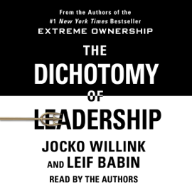 The Dichotomy of Leadership: Balancing the Challenges of Extreme Ownership to Lead and Win (Unabridged) audiobook
