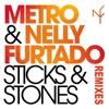Sticks & Stones (Remixes), Metro & Nelly Furtado