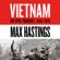 Max Hastings - Vietnam: An Epic Tragedy: 1945-1975 (Unabridged)