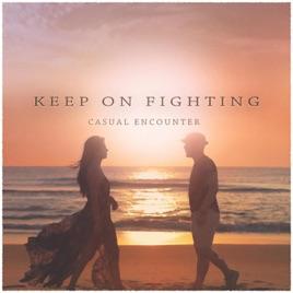 Keep on Fighting - Single. Casual Encounter