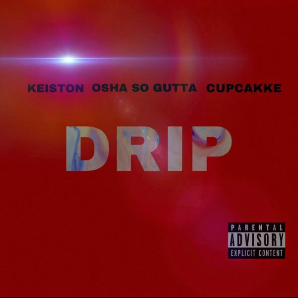 Drip (feat. Osha So Gutta & cupcakKe) - Single