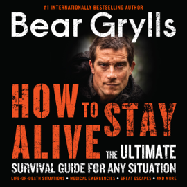 How to Stay Alive: The Ultimate Survival Guide for Any Situation (Unabridged) audiobook