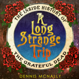 A Long Strange Trip: The Inside History of the Grateful Dead (Unabridged) audiobook