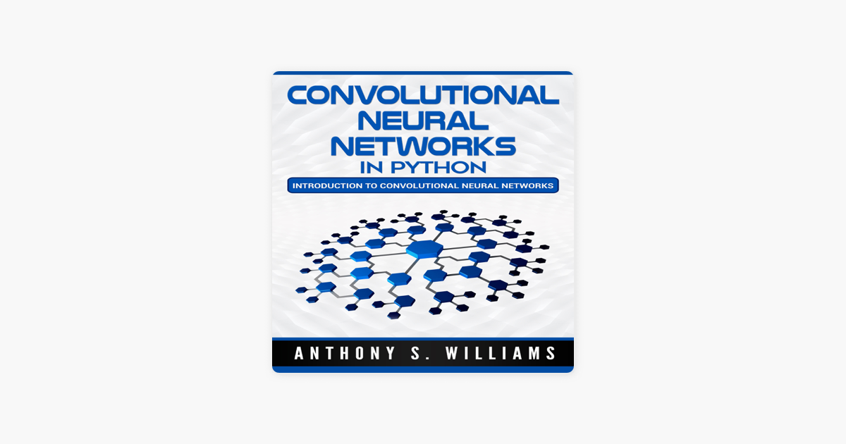 Convolutional Neural Networks in Python: Introduction to Convolutional  Neural Networks (Unabridged)