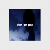When I Am Gone (feat. Shiloh Dynasty)