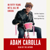 Adam Carolla - In Fifty Years We'll All Be Chicks: . . . And Other Complaints from an Angry Middle-Aged White Guy (Abridged)  artwork