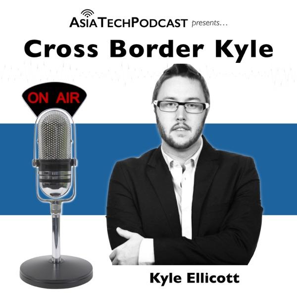 Cross Border Kyle – Asia Tech Podcast