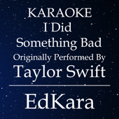 I Did Something Bad (Originally Performed by Taylor Swift) [Karaoke No Guide Melody Version]