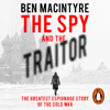 The Spy and the Traitor (Unabridged) - Ben Macintyre