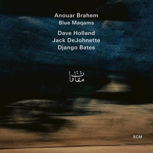 Blue Maqams – Anouar Brahem, Dave Holland, Jack DeJohnette & Django Bates