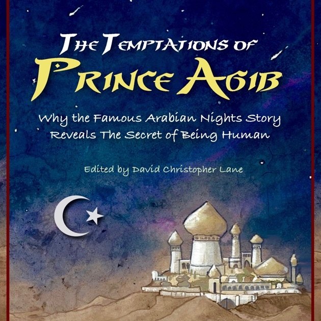 The Temptations of Prince Agib: Why the Famous Arabian Nights Story Reveals  the Secret of Being Human (Unabridged)