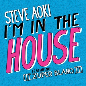Steve Aoki - I'm In the House feat. [[[Zuper Blahq]]]