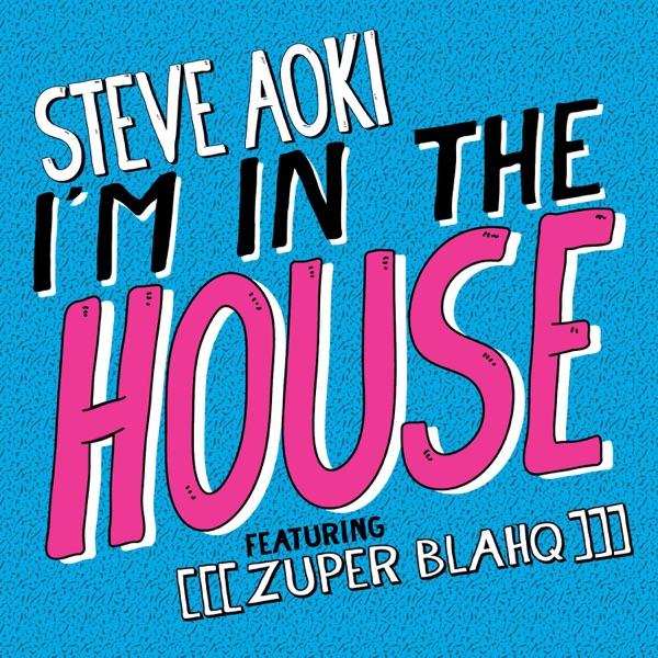 Steve Aoki - I'm In the House (feat. [[[Zuper Blahq]]])