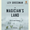 Lev Grossman - The Magician's Land: A Novel (Unabridged)  artwork