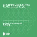 Something Just Like This  (VARGENTA & Labi Ramaj Unofficial Remix) [The Chainsmokers & Coldplay] - Single
