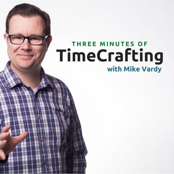 Three Minutes of TimeCrafting with Mike Vardy