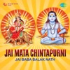 Jai Baba Balak Nath Jai Mata Chintapurni Original Motion Picture Soundtrack