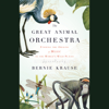 Bernie Krause - The Great Animal Orchestra  artwork