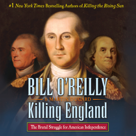 Killing England: The Brutal Struggle for American Independence (Unabridged) audiobook