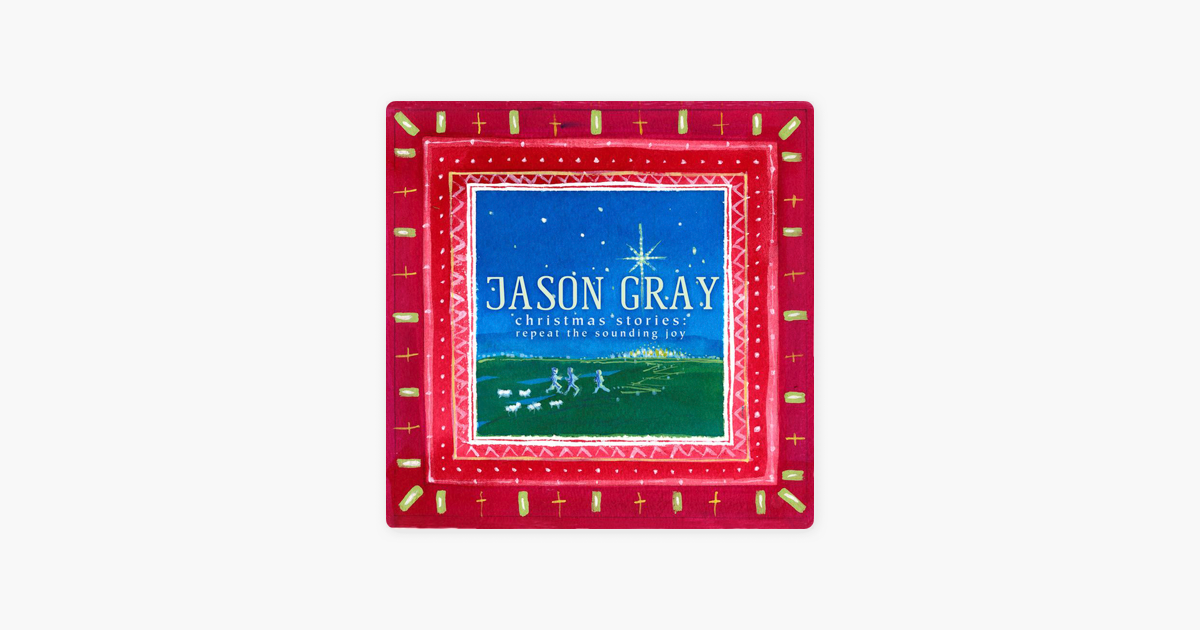 Christmas Stories: Repeat the Sounding Joy by Jason Gray on Apple Music