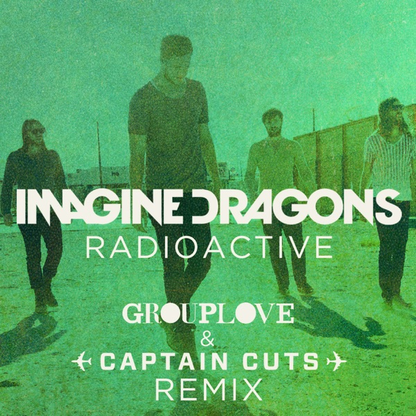 Radioactive (Grouplove & Captain Cuts Remix) - Single