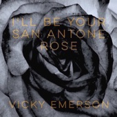 Vicky Emerson - I'll Be Your San Antone Rose