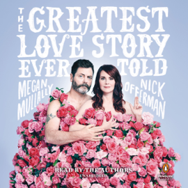 The Greatest Love Story Ever Told: An Oral History (Unabridged) audiobook