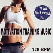 Motivation Training Music 2019 (128 Bpm - The Best Gym & Workout Hits!) & DJ Mix [The Best Music for Aerobics, Pumpin' Cardio Power, Plyo, Exercise, Steps, Barré, Curves, Sculpting, Abs, Butt, Lean, Twerk, Slim Down Fitness Workout]