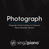 Sing2Piano - Photograph (Originally Performed by Ed Sheeran) [Piano Karaoke Version] artwork