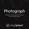 Sing2Piano - Photograph (Originally Performed by Ed Sheeran) [Piano Karaoke Version] artwork