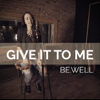 Be.Well - Give It to Me artwork