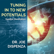 Tuning in to New Potentials - Dr. Joe Dispenza - Dr. Joe Dispenza