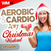 Aerobic & Cardio 2017 Christmas Workout Session (60 Minutes Non-Stop Mixed Compilation for Fitness & Workout 135 - 150 Bpm / 32 Count) - Various Artists