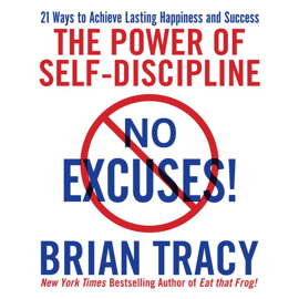 No Excuses!: The Power of Self-discipline; 21 Ways to Achieve Lasting Happiness and Success audiobook