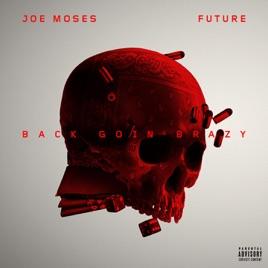 joe mosesの back goin brazy feat future single をapple musicで