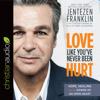 Jentezen Franklin & Cheris Franklin - contributor - Love Like You've Never Been Hurt: Hope, Healing and the Power of an Open Heart (Unabridged) artwork