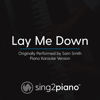 Lay Me Down (Originally Performed by Sam Smith) [Piano Karaoke Version] - Sing2Piano