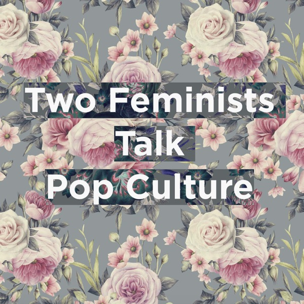 Two Feminists Talk Pop Culture