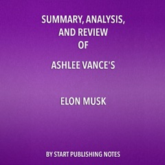 Summary, Analysis, and Review of Ashlee Vance's Elon Musk: Tesla, SpaceX, and the Quest for a Fantastic Future (Unabridged)