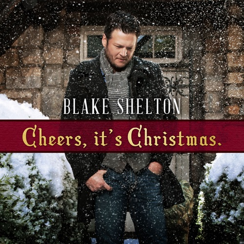Blake Shelton - Cheers, It's Christmas. (Deluxe Version)