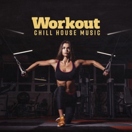 Workout Chill House Music: Fitness & Walking Session (110 – 115 BPM) by  Chillout Music Ensemble