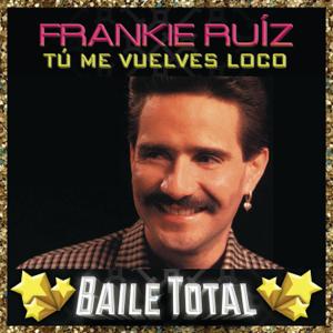 Frankie Ruiz - Tú Me Vuelves Loco (Baile Total)