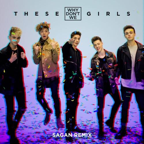 Why Don't We - These Girls (Sagan Remix) - Single