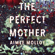 Aimee Molloy - The Perfect Mother: A Novel (Unabridged)