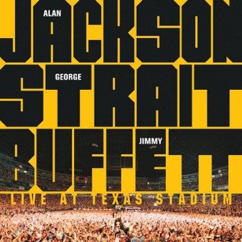 Alan Jackson, George Strait & Jimmy Buffett - Alan Jackson George Strait  Jimmy Buffett Live at Texas Stadium Live Album Reviews